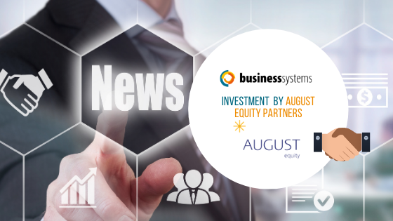 Business Systems (UK) Ltd Announces Investment by August Equity
