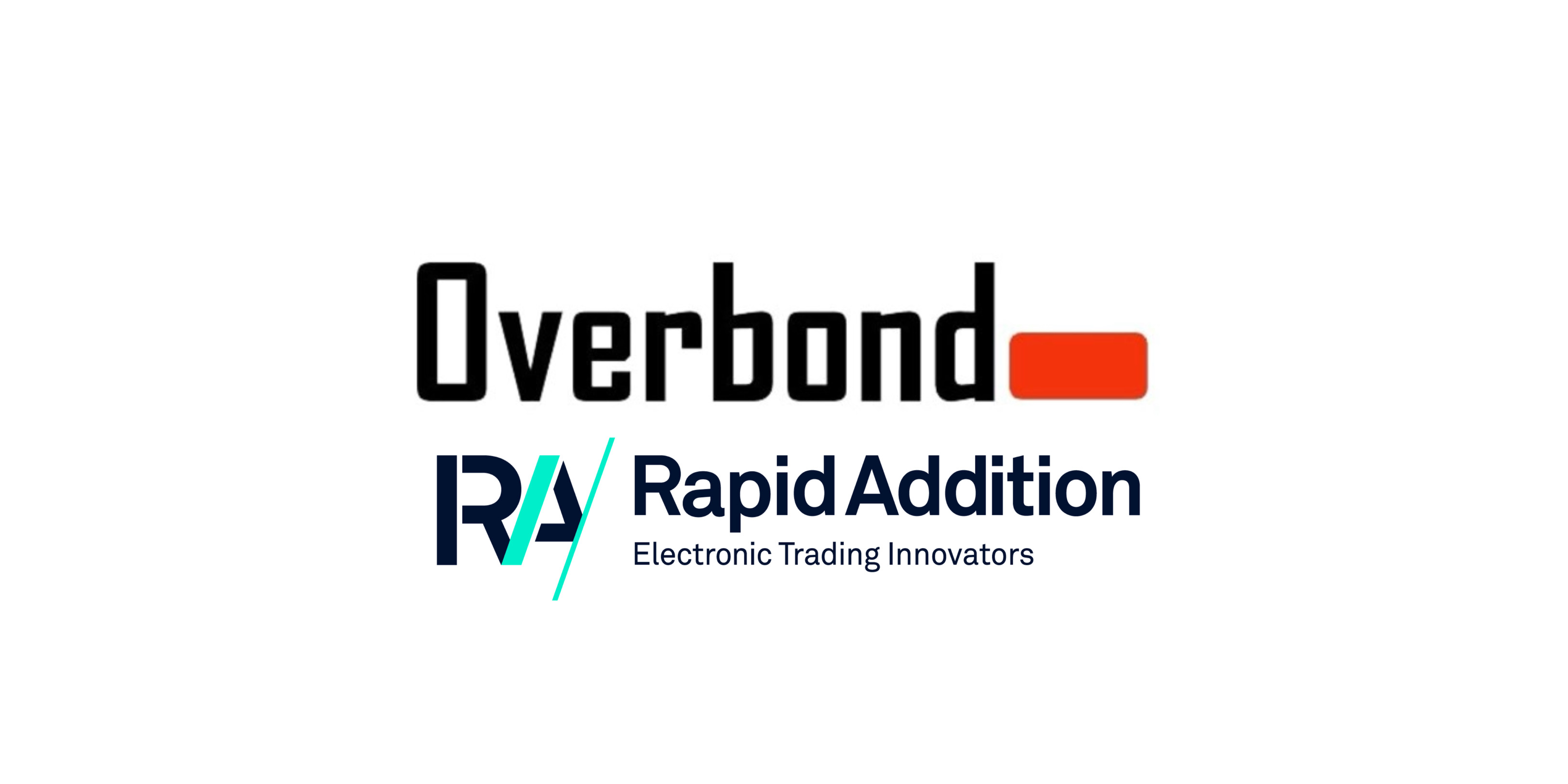 Overbond and Rapid Addition Form Strategic Alliance to Bring Interoperability and Market Connectivity to Bond Trading Automation