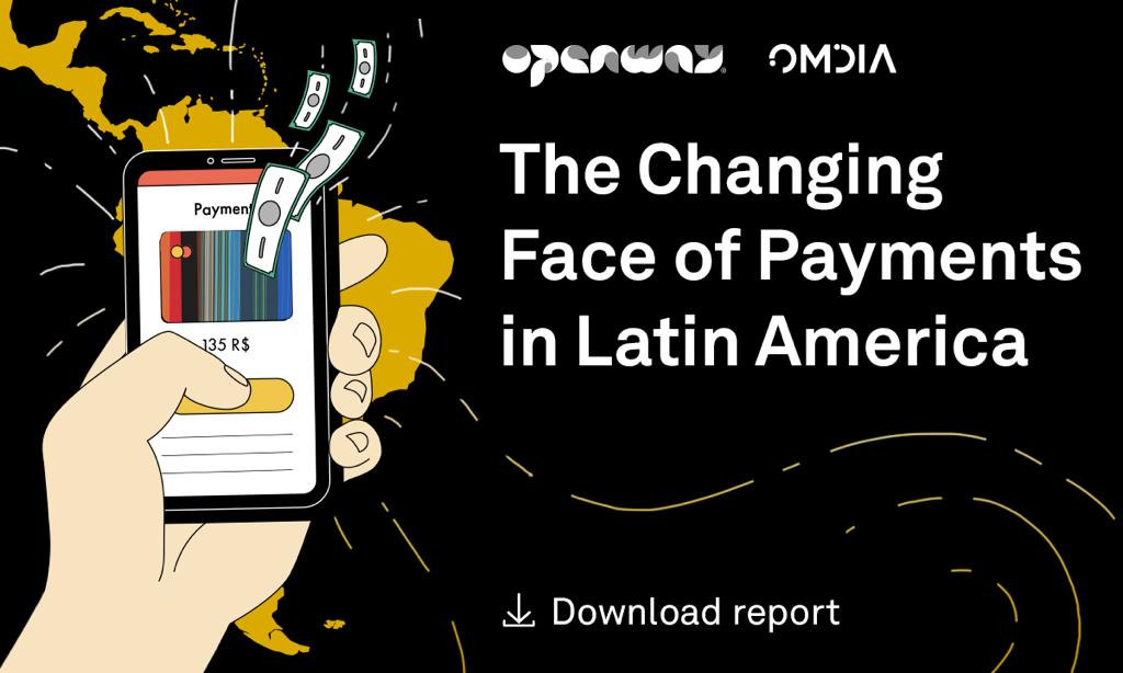 Omdia and OpenWay Release 'The Changing Face of Latin American Payments' Report