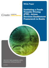 Instituting a Funds Transfer Pricing (FTP) - driven Decision Enablement Framework in Banks