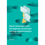 How to Leverage Trust and Improve Conversion Through Digitalisation